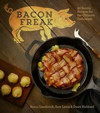 Bacon Freak : 50 Savory Recipes for the Ultimate Enthusiast by Sara Lewi NEW