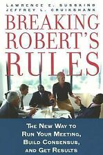 Breaking Robert's Rules: The New Way to Run Your Meeting, Build Consensus, and G