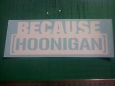 Because Hoonigan Sticker Decal All Colours JDM VW Drift VAG Ken Block Hoon