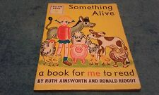 SOMETHING ALIVE A BOOK FOR ME TO READ BY RUTH AINSWORTH AND RONALD RIDOUT.