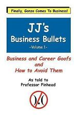 JJ's Business Bullets: Why Businesses Suck and What We Can Do About It Volume 1