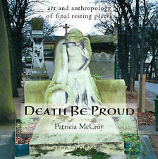 Death Be Proud Art Anthropology Final Resting Places by Trafford Publishing