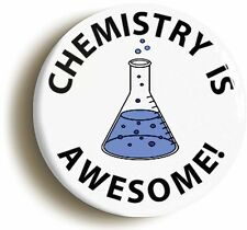 CHEMISTRY IS AWESOME SCIENCE BADGE BUTTON PIN (Size is 1inch/25mm diameter) GEEK