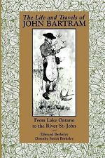 The Life and Travels of John Bartram : From Lake Ontario to the River St....