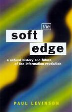 The Soft Edge : A Natural History and Future of the Information Revolution by...