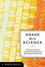 Snake Oil Science : The Truth about Complementary and Alternative Medicine by...