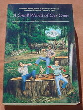 A Small World of Our Own ~  by Robert Bennett ~ Pioneer Stories Pacific NW