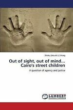 Out of Sight, Out of Mind... Cairo's Street Children by Wang Shirley (Hsueh...