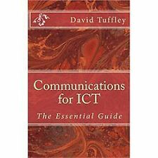 Communications for ICT : The Essential Guide by David Tuffley (2011, Paperback)