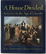A House Divided: America in the Age of Lincoln By Eric Foner, Olivia Mahoney
