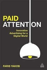 Paid Attention : Innovative Advertising for a Digital World by Faris Yakob...