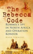 The Rebecca Code: Rommel's Spy in North Africa and Operation Condor, Simmons, Ma