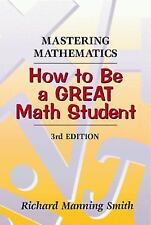 Mastering Mathematics: How to Be a Great Math Student by Smith, Richard Manning,