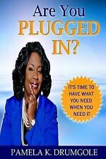 Are You Plugged In? : It's Time to Have What You Need, When You Need It by...