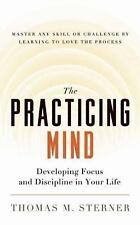 The Practicing Mind: Developing Focus and Discipline in Your Life - Ma-ExLibrary