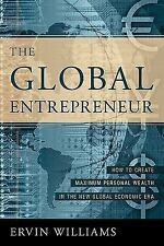 The Global Entrepreneur: How to Create Maximum Personal Wealth in the New Knowle