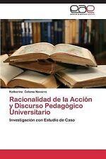 Racionalidad de la Accion y Discurso Pedagogico Universitario by Coloma...