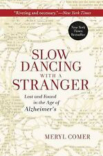 Slow Dancing with a Stranger: Lost and Found in the Age of Alzheimer's, Comer, M