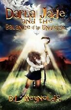Darla Jade and the Balance of the Universe by D. L. Reynolds (2011, Paperback)