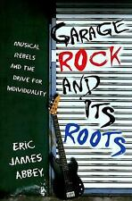 Garage Rock and Its Roots: Musical Rebels and the Drive for Individuality, Abbey