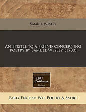 An Epistle to a Friend Concerning Poetry by Samuel Wesley. (1700) by Samuel...