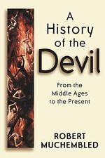 A History of the Devil: From the Middle Ages to the Present by Muchembled, Robe