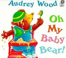 Audrey Wood - Oh My Baby Bear (1995) - Used - Trade Paper (Paperback)