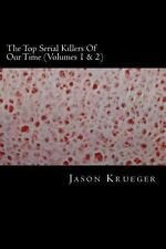 The Top Serial Killers of Our Time (Volumes 1 And 2) : True Crime Committed...