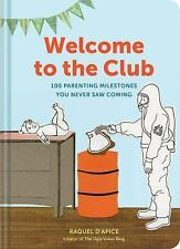 Welcome to the Club: 100 Parenting Milestones You Never Saw Coming, D'Apice, Raq