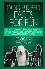 Dog Breed Facts for Fun! Book O-R by Wyatt Michaels (2013, Paperback)