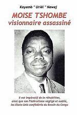 Moïse Tshombe - L'Homme Qui N'A Pas Tué Lumumba : Il Est Impératif de le...