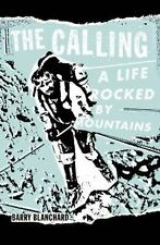 The Calling : A Life Rocked by Mountains by Barry Blanchard (2014, Hardcover)