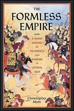 The Formless Empire: A Short History of Diplomacy and Warfare in Central Asia, M