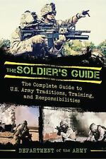 The Soldier's Guide : The Complete Guide to U. S. Army Traditions, Training,...