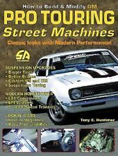 How to Build and Modify GM Pro-Touring Street Machines by Tony E. Huntimer...
