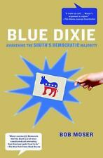 Blue Dixie : Awakening the South's Democratic Majority by Bob Moser (2009,...