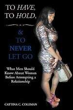 To Have, to Hold, and to Never Let Go : What Men Should Know about Women...