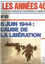LES ANNEES 40 N°63 6 JUIN 1944 : L'AUBE DE LA LIBERAION / BERET ROUGE,VERTS,NOIR