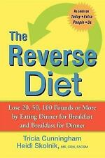 The Reverse Diet : Lose 20, 50, 100 Pounds or More by Eating Dinner for...