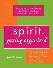 The Spirit of Getting Organized: 12 Skills to Find Meaning and Power in Your St