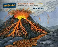 Good Question!: How Hot Is Lava? : And Other Questions about Volcanoes by...