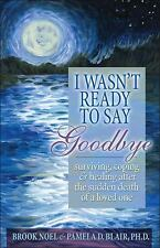 I Wasn't Ready to Say Goodbye Surviving Coping Healing Brook Noel Book