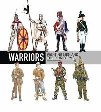 General Military: 100 Greatest Warriors : Uniforms Through the Ages by Martin...