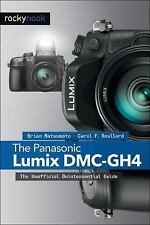 The Panasonic Lumix DMC-GH4: The Unofficial Quintessential Guide by Matsumoto P