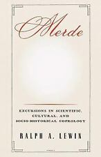 Merde : Excursions in Scientific, Cultural, and Socio-Historical Coprology by...