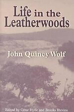 Life in the Leatherwoods: by John Quincy Wolf Paperback Arkansas Classic