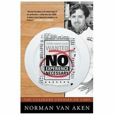 No Experience Necessary: The Culinary Odyssey of Chef Norman Van Aken by Van Ak