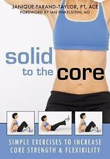 Solid to the Core: Simple Exercises to Increase Core Strength and Flexibility F