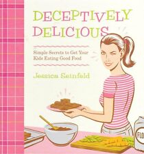 Deceptively Delicious: Simple Secrets to Get Your Kids Eating Good Food 2007