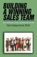 Building a Winning Sales Team : How to Recruit, Train, and Motivate the Best...